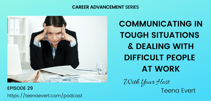 KEYS TO COMMUNICATING IN TOUGH SITUATIONS AND DEALING WITH DIFFICULT PEOPLE AT WORK