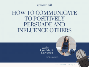 Episode #31 How to Communicate to Positively Persuade and Influence Others