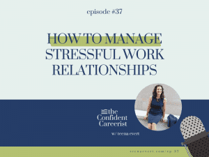 Episode #37 How to Manage Stressful Work Relationships