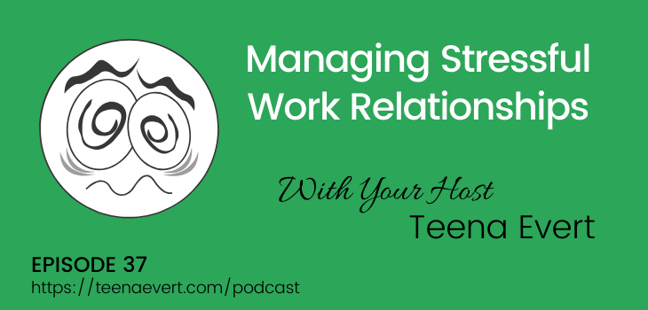 ep37 managing stressful work relationships
