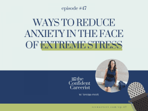 episode #47 ways to reduce anxiety in the face of extreme stress