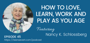 ep45 how to love, learn, work and play as you age