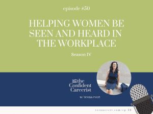 Episode #50 Helping Women Be Seen and Heard in the Workplace