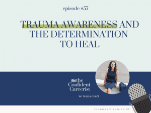 Ep #57 Trauma Awareness and The Determination to Heal