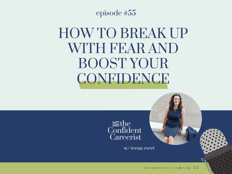 Episode #55: How To Break Up With Fear And Boost Your Confidence