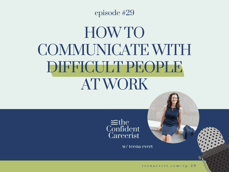 Episode #29: How to Communicate with Difficult People at Work