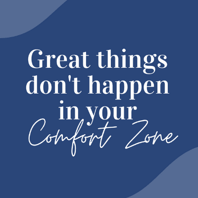 Great things don't happen in your comfort zone