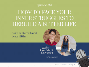Episode #84: How to Face Your Inner Struggles to Rebuild a Better Life
